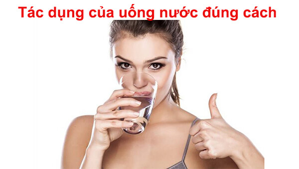 Tác dụng của uống nước đúng cách đối với sức khỏe